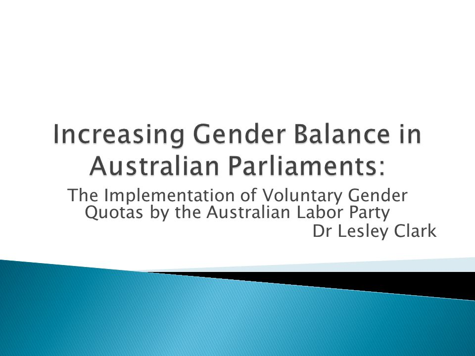 The Implementation of Voluntary Gender Quotas by the Australian Labor Party Dr Lesley Clark