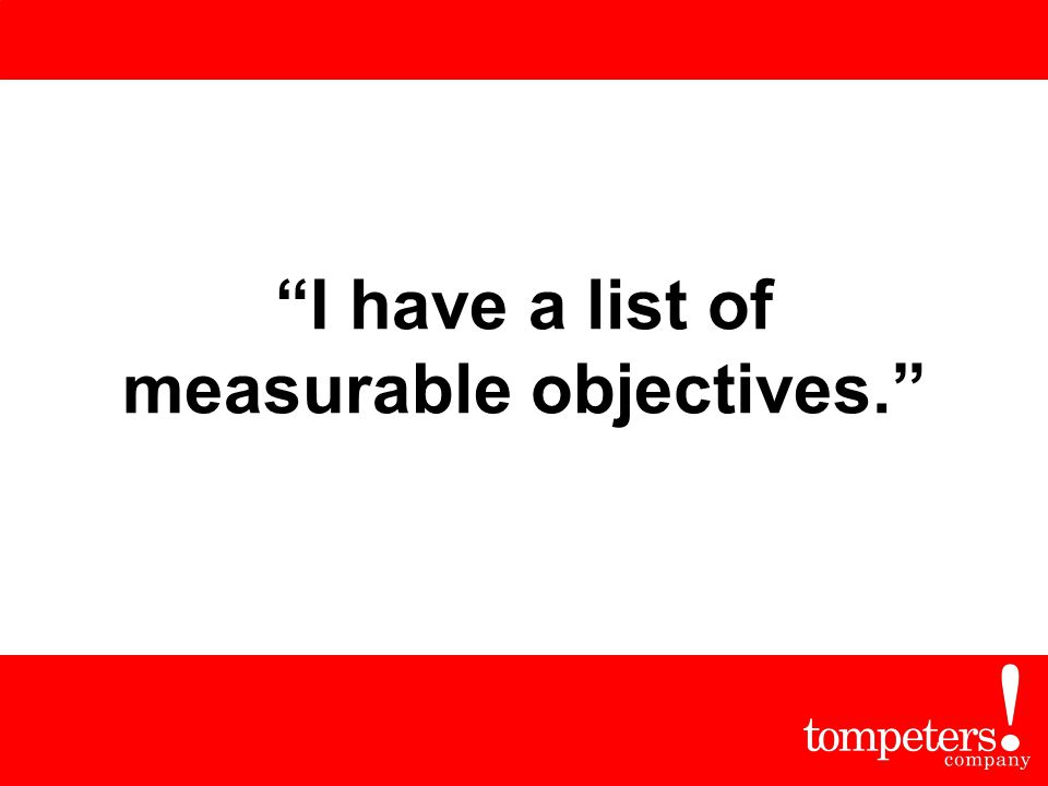 """I have a list of measurable objectives."""