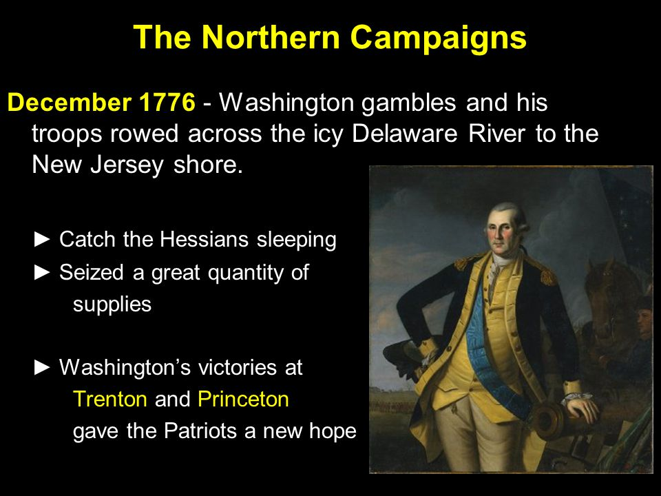 The Northern Campaigns December 1776 - Washington gambles and his troops rowed across the icy Delaware River to the New Jersey shore.