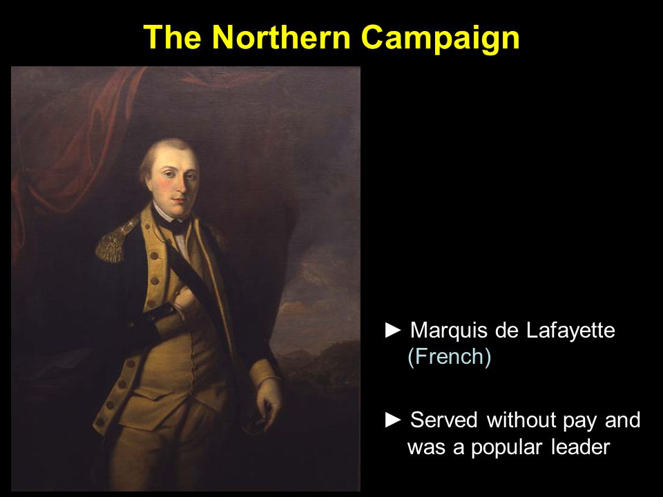 The Northern Campaign ► Marquis de Lafayette (French) ► Served without pay and was a popular leader