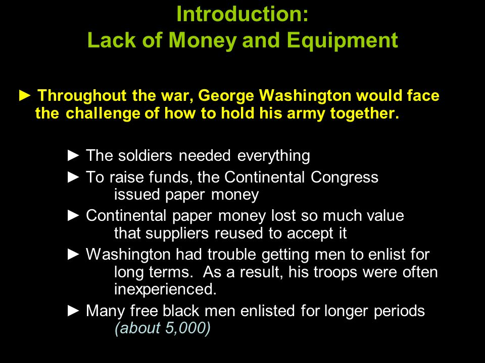 ► Throughout the war, George Washington would face the challenge of how to hold his army together.