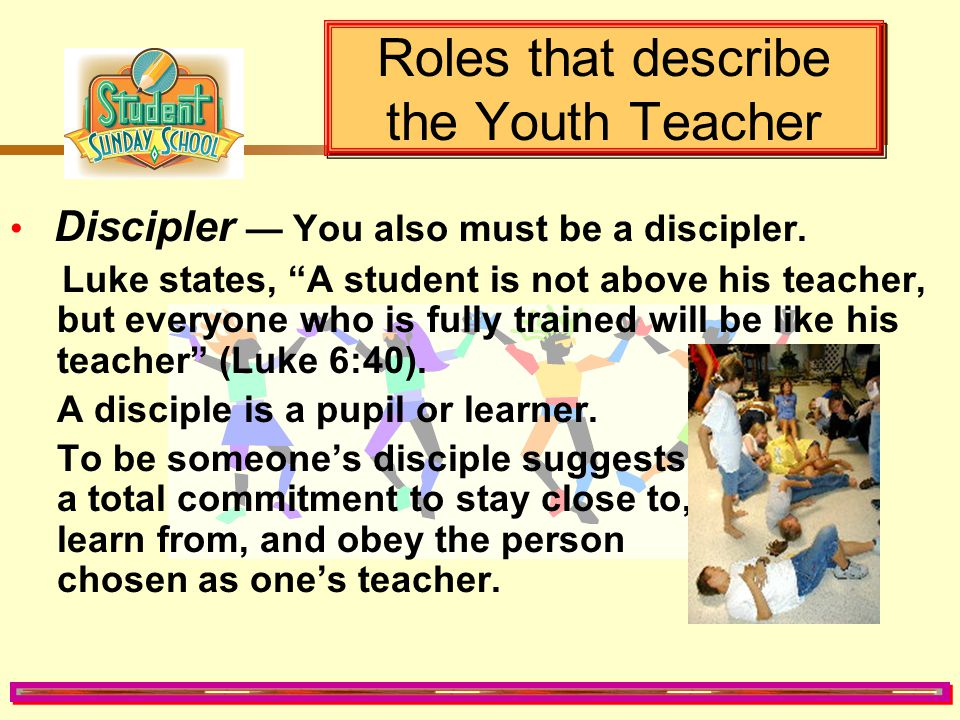 Roles that describe the Youth Teacher - Do you emphasize further study of the lesson?.. - Do you emphasize developing a daily quiet time?.. - Do you a