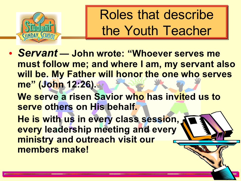 "Roles that describe the Youth Teacher Mentor — Paul gave some clear instructions to his apprentice Timothy: ""And the things you have heard me say in t"