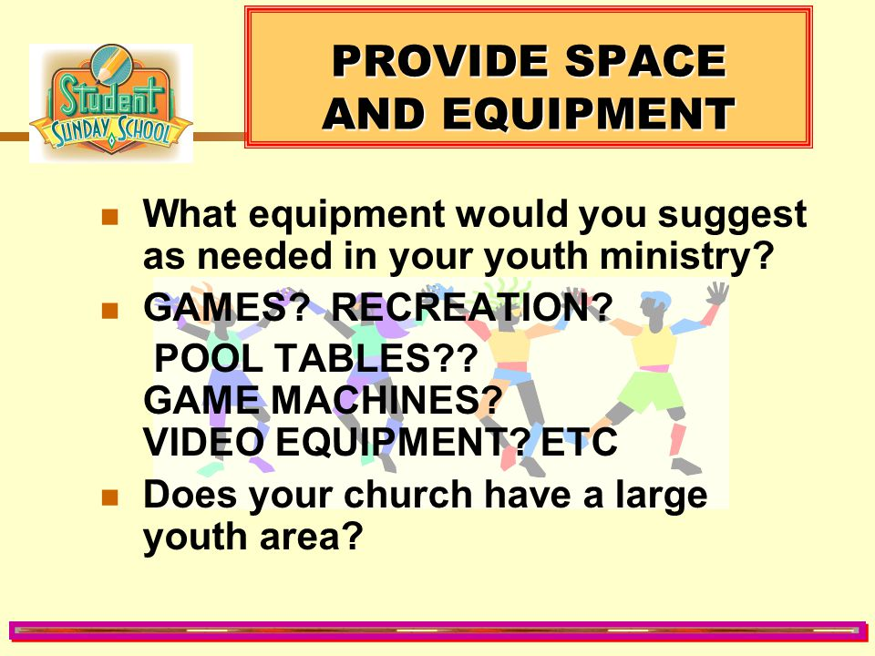 "PROVIDE SPACE AND EQUIPMENT What difference does environment make? Is your church open to ""DIFFERENT"" when it comes to the youth department? How flexi"