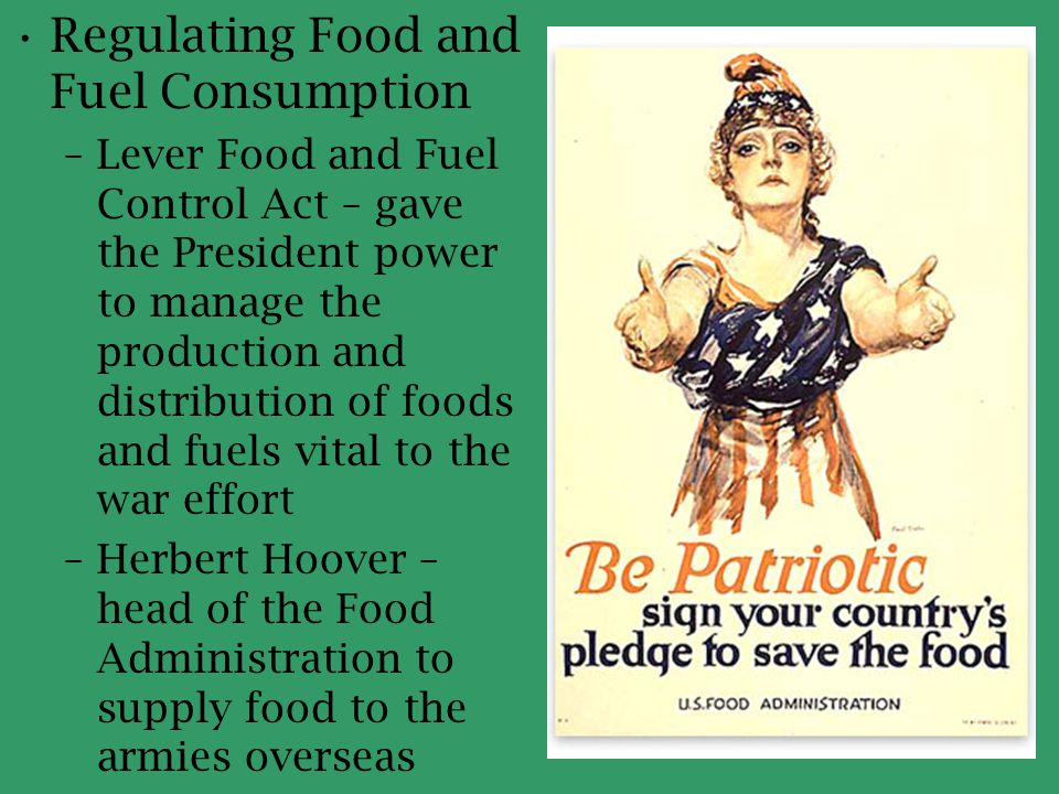 Regulating Food and Fuel Consumption –Lever Food and Fuel Control Act – gave the President power to manage the production and distribution of foods an
