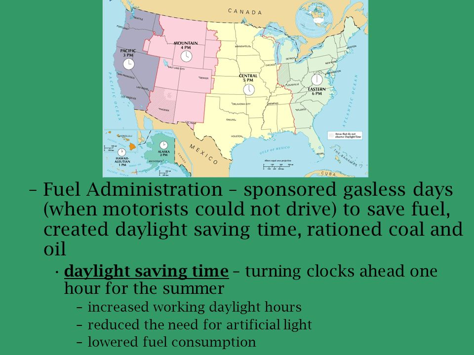 –Fuel Administration – sponsored gasless days (when motorists could not drive) to save fuel, created daylight saving time, rationed coal and oil dayli