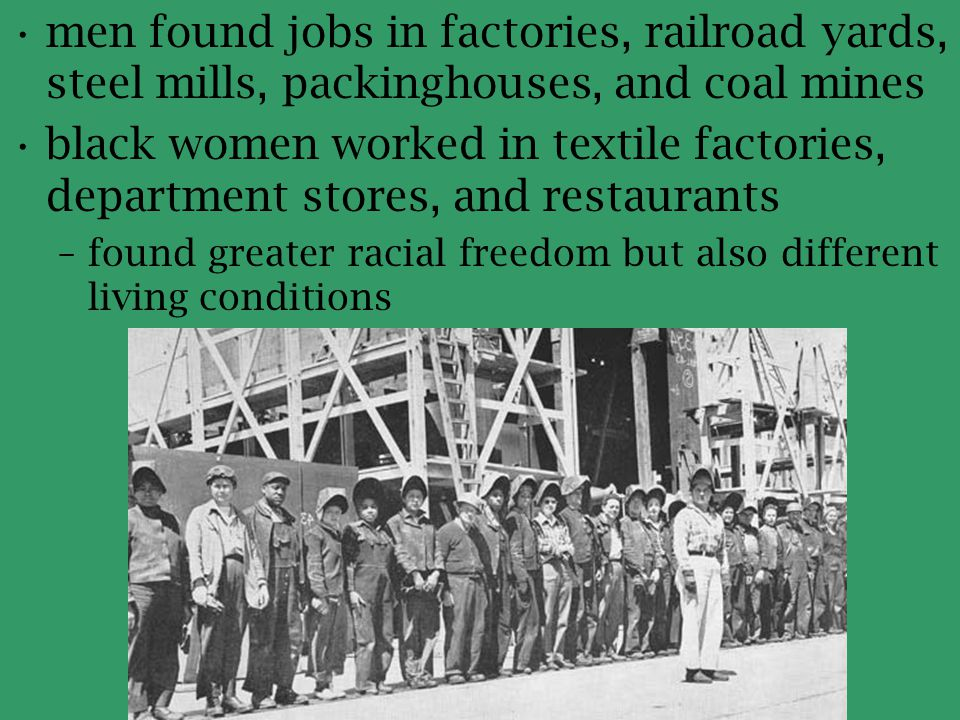 men found jobs in factories, railroad yards, steel mills, packinghouses, and coal mines black women worked in textile factories, department stores, an