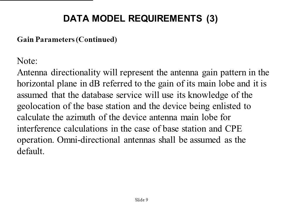 Slide 10 DATA MODEL REQUIREMENTS (4) RF Mask Parameters (Master WSD => database) Regulatory Domain (3 ASCII Letters), Device Type (Regulatory Class: e.