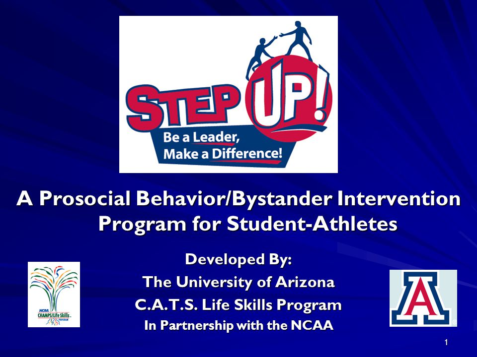 1 A Prosocial Behavior/Bystander Intervention Program for Student-Athletes Developed By: The University of Arizona C.A.T.S.