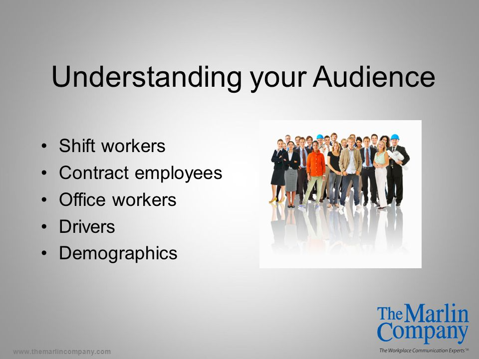 www.themarlincompany.com Understanding your Audience Shift workers Contract employees Office workers Drivers Demographics