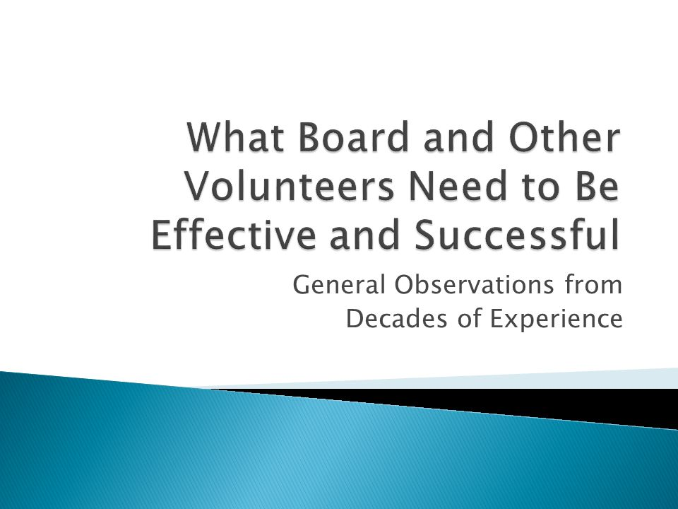  Set high standards for the role of volunteers and be sure to convey the requirements of those standards for volunteer board composition, commitment and roles  Be sure staff understands and respects the potential and the limitations of volunteer/board member time, involvement and commitment  Forge partnerships through trust, respect, understanding of mission, common vision, shared values 30
