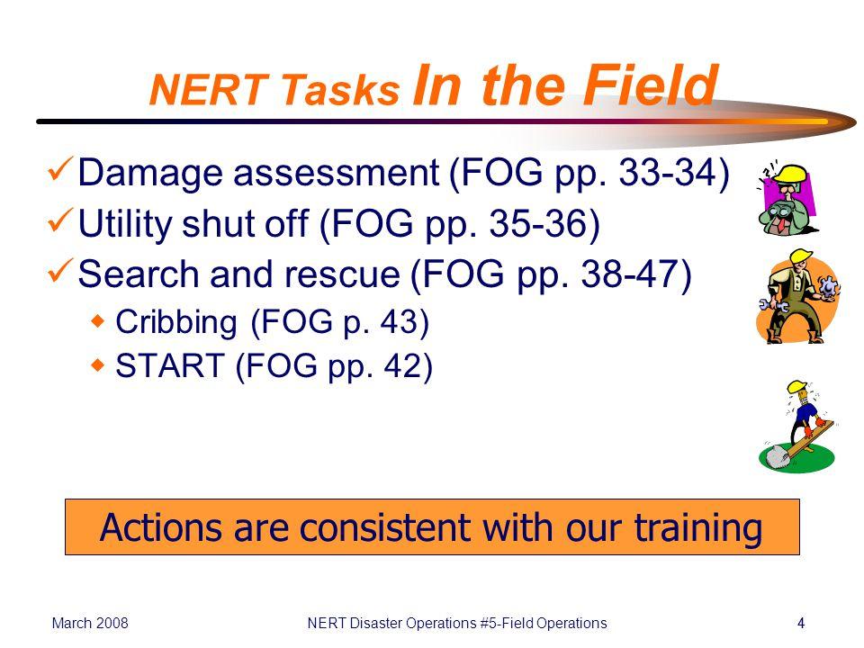March 2008NERT Disaster Operations #5-Field Operations44 NERT Tasks In the Field Damage assessment (FOG pp.