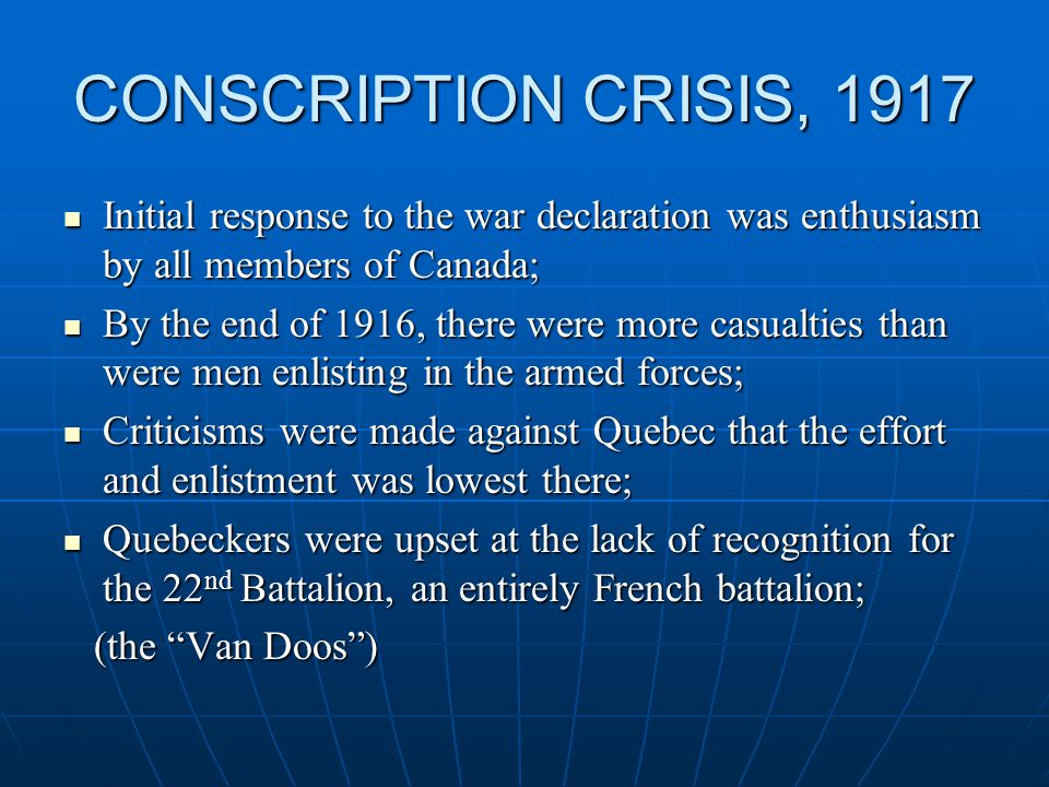 CONSCRIPTION CRISIS, 1917 Most vocal opponent of conscription in Quebec; Most vocal opponent of conscription in Quebec; Owned the French paper Le Devoir; Owned the French paper Le Devoir; Wanted Canadian independence from Britain, but without obligations to the Crown; Wanted Canadian independence from Britain, but without obligations to the Crown; HENRI BOURASSA