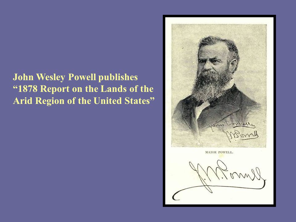John Wesley Powell publishes 1878 Report on the Lands of the Arid Region of the United States