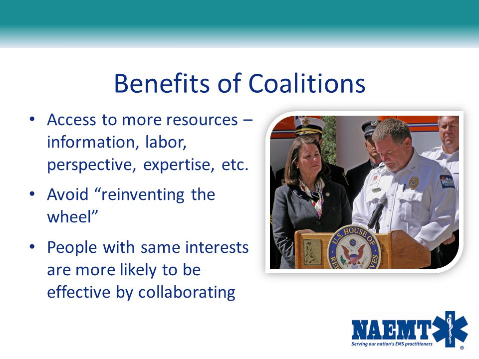 """Benefits of Coalitions Access to more resources – information, labor, perspective, expertise, etc. Avoid """"reinventing the wheel"""" People with same inte"""