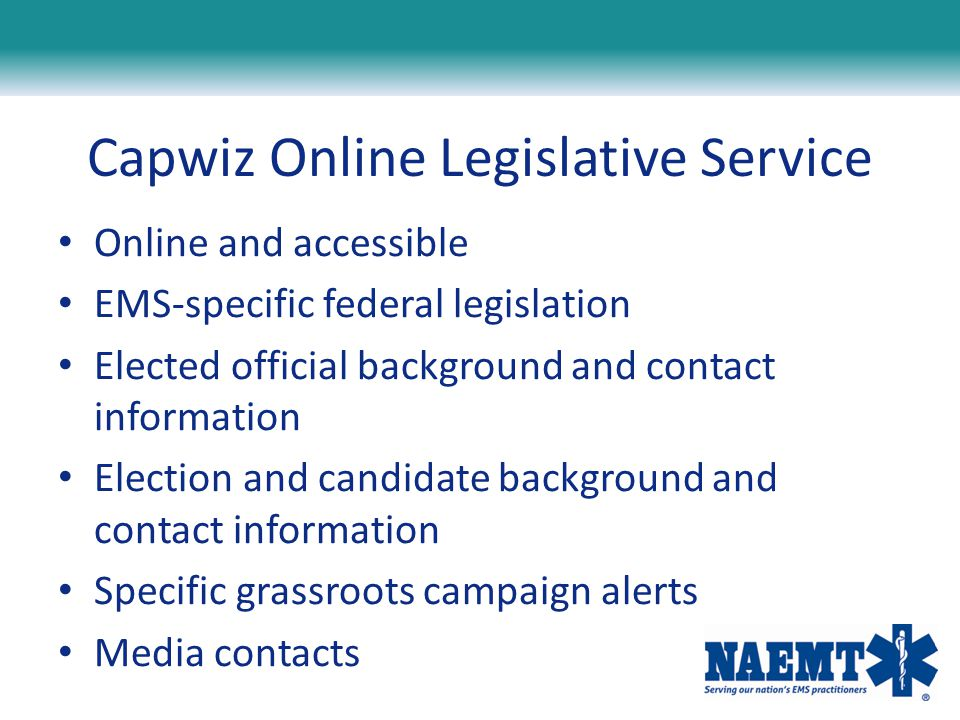 Capwiz Online Legislative Service Online and accessible EMS-specific federal legislation Elected official background and contact information Election