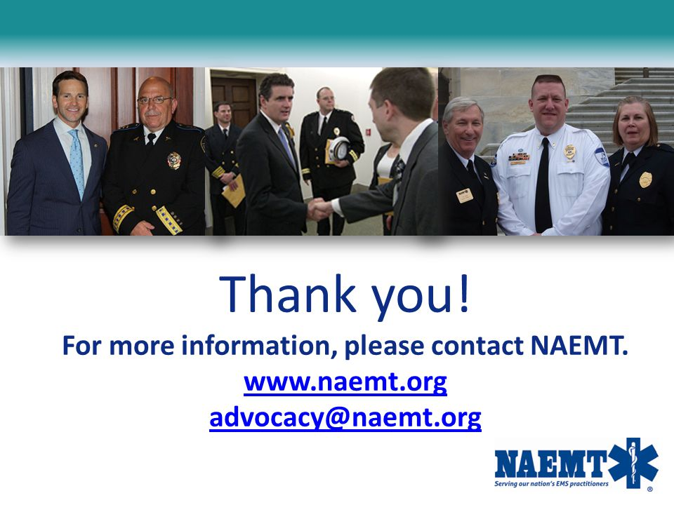 Thank you! For more information, please contact NAEMT. www.naemt.org advocacy@naemt.org www.naemt.org advocacy@naemt.org