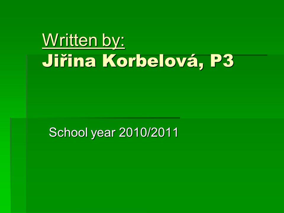 Written by: Jiřina Korbelová, P3 School year 2010/2011