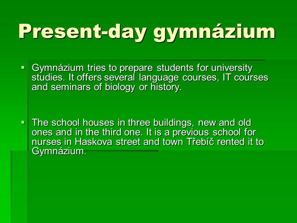 Present-day gymnázium  Gymnázium tries to prepare students for university studies.