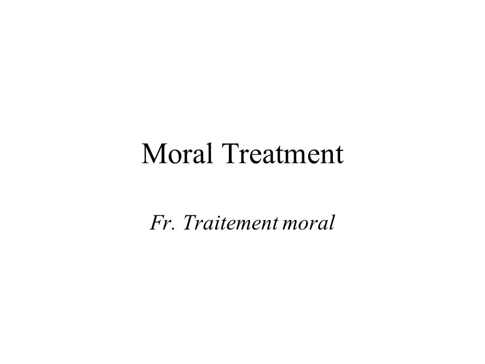 Moral Treatment Fr. Traitement moral