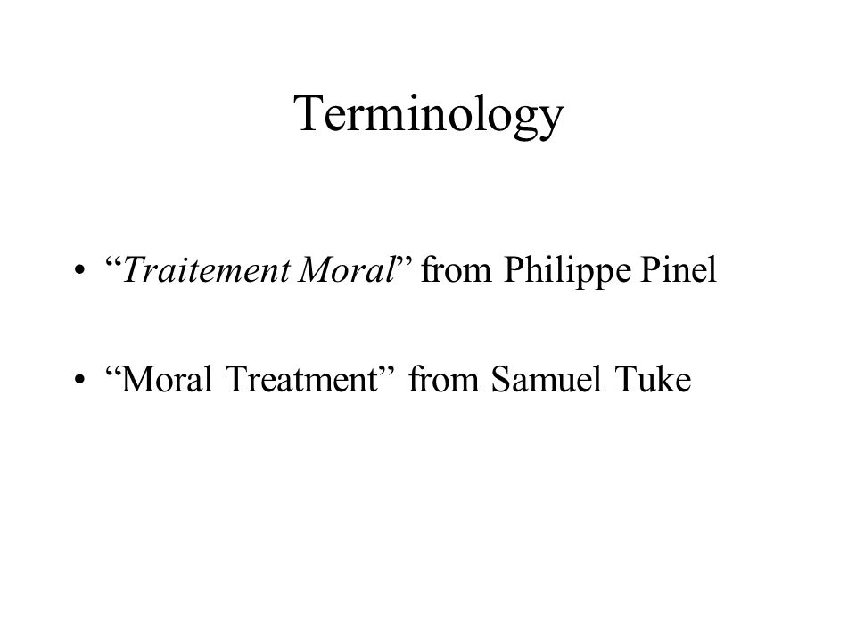 Traitement Moral from Philippe Pinel Moral Treatment from Samuel Tuke