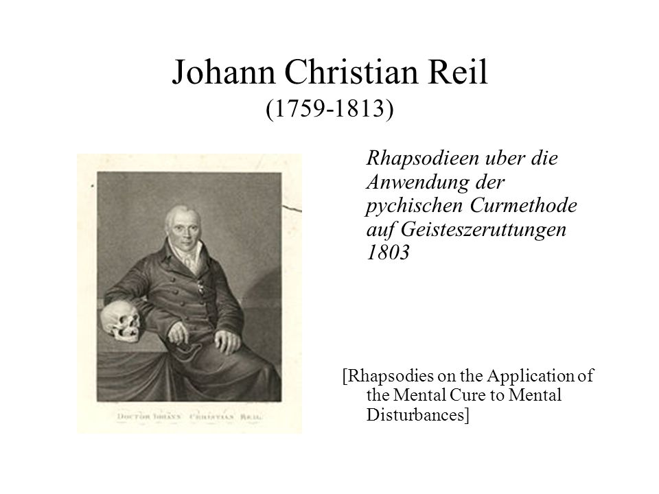 Johann Christian Reil (1759-1813) Rhapsodieen uber die Anwendung der pychischen Curmethode auf Geisteszeruttungen 1803 [Rhapsodies on the Application