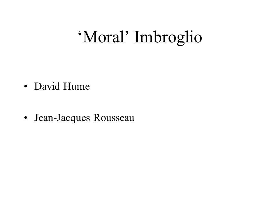 'Moral' Imbroglio David Hume Jean-Jacques Rousseau