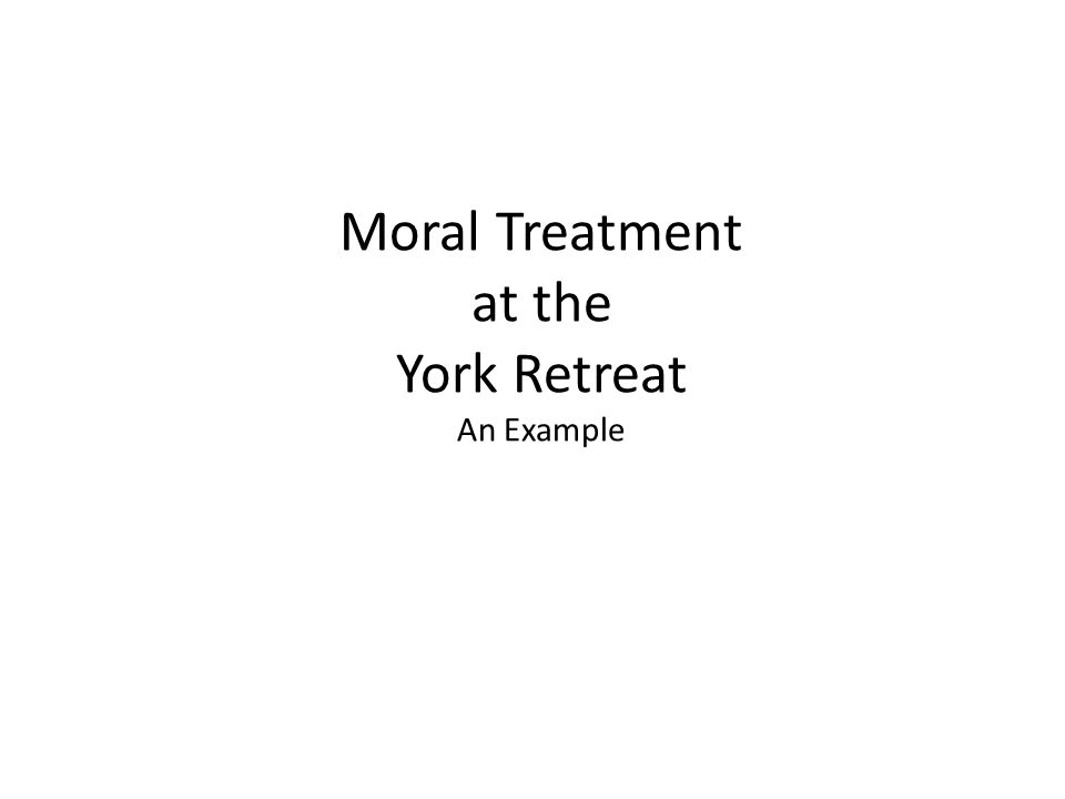 Moral Treatment at the York Retreat An Example