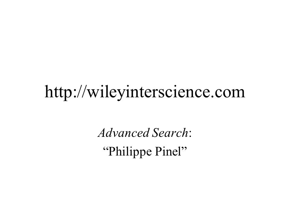 "http://wileyinterscience.com Advanced Search: ""Philippe Pinel"""