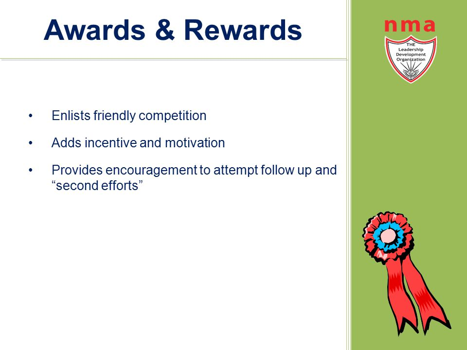 """Awards & Rewards Enlists friendly competition Adds incentive and motivation Provides encouragement to attempt follow up and """"second efforts"""""""