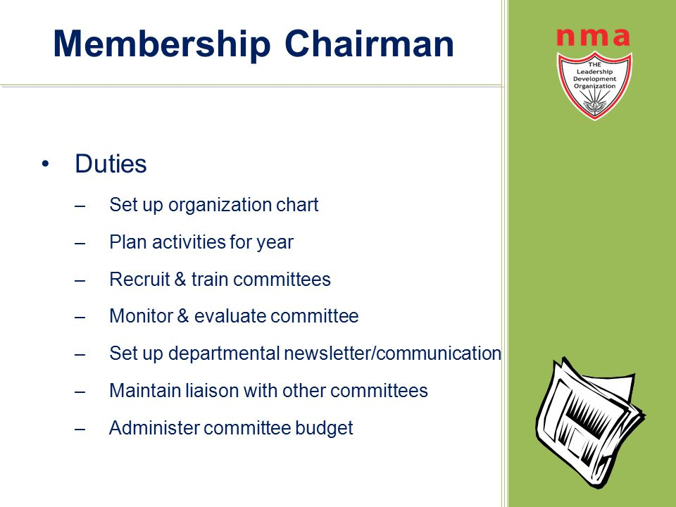 Membership Chairman Duties –Set up organization chart –Plan activities for year –Recruit & train committees –Monitor & evaluate committee –Set up depa