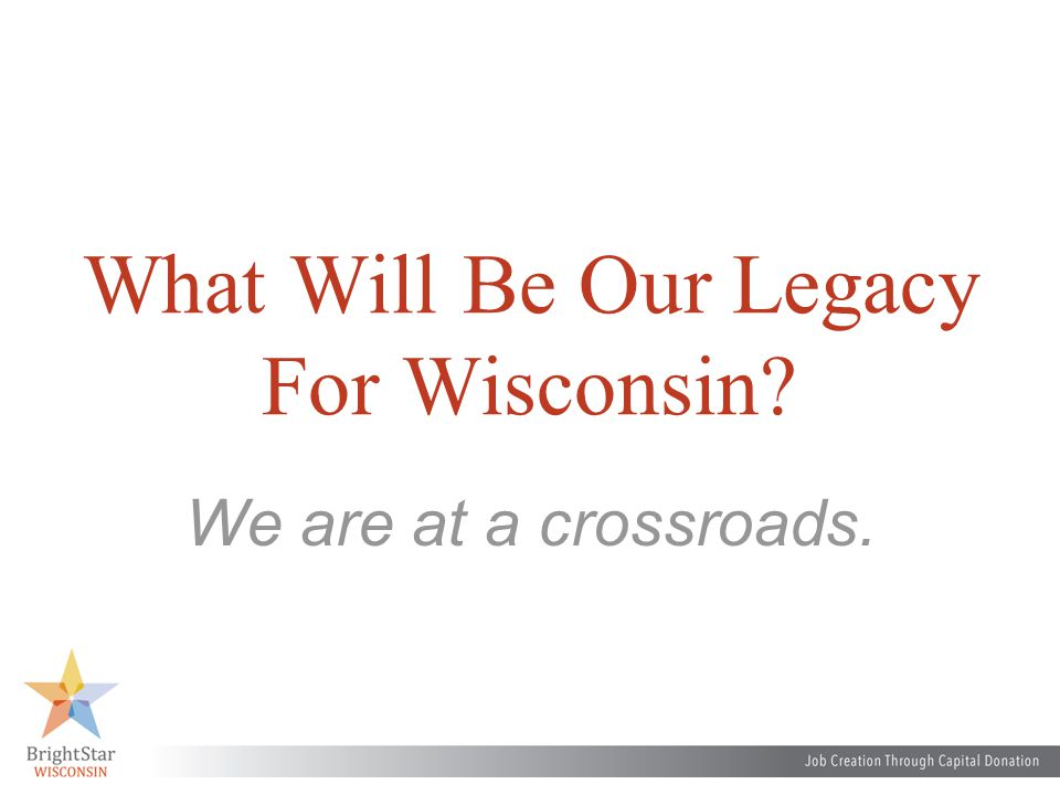 What Will Be Our Legacy For Wisconsin? We are at a crossroads.
