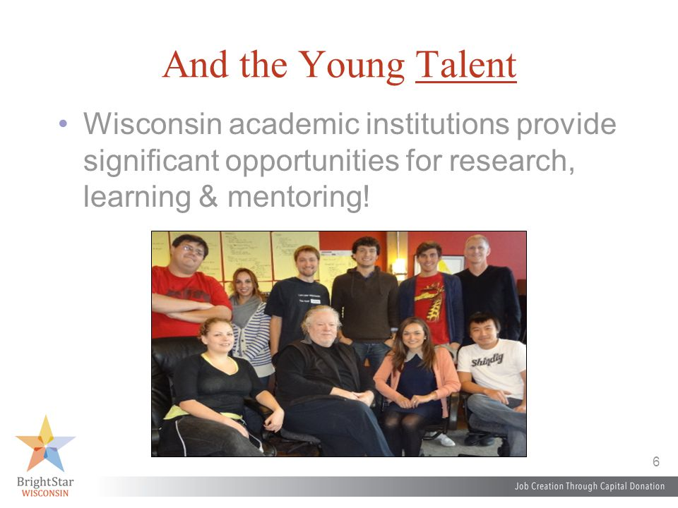 6 And the Young Talent Wisconsin academic institutions provide significant opportunities for research, learning & mentoring!