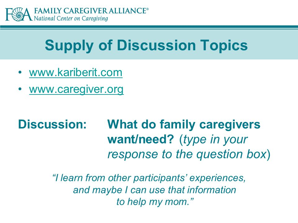 Supply of Discussion Topics www.kariberit.com www.caregiver.org Discussion:What do family caregivers want/need.