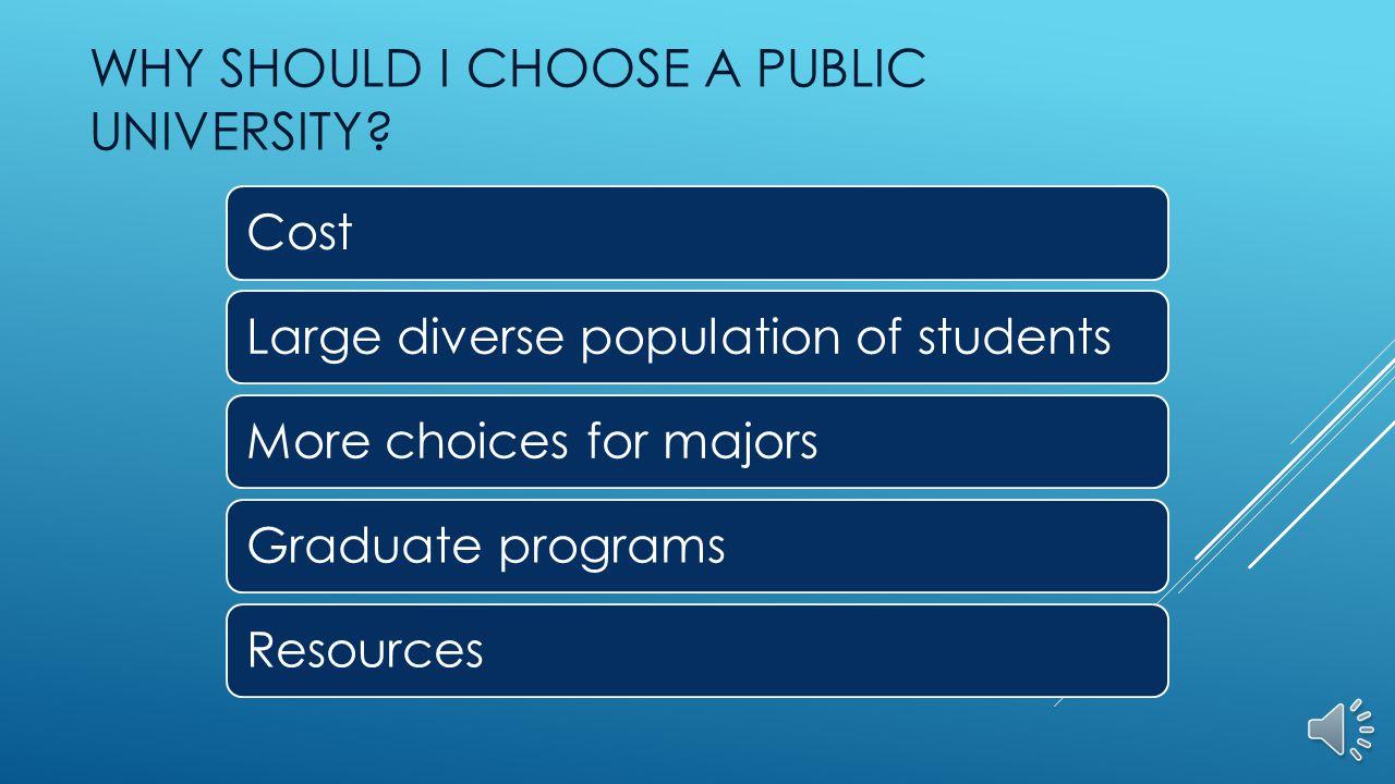 WHY SHOULD I CHOOSE A PUBLIC UNIVERSITY.