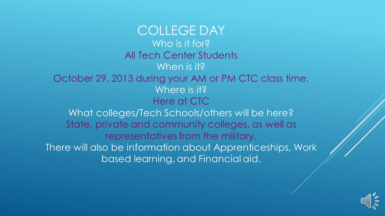 COLLEGE DAY Who is it for. All Tech Center Students When is it.