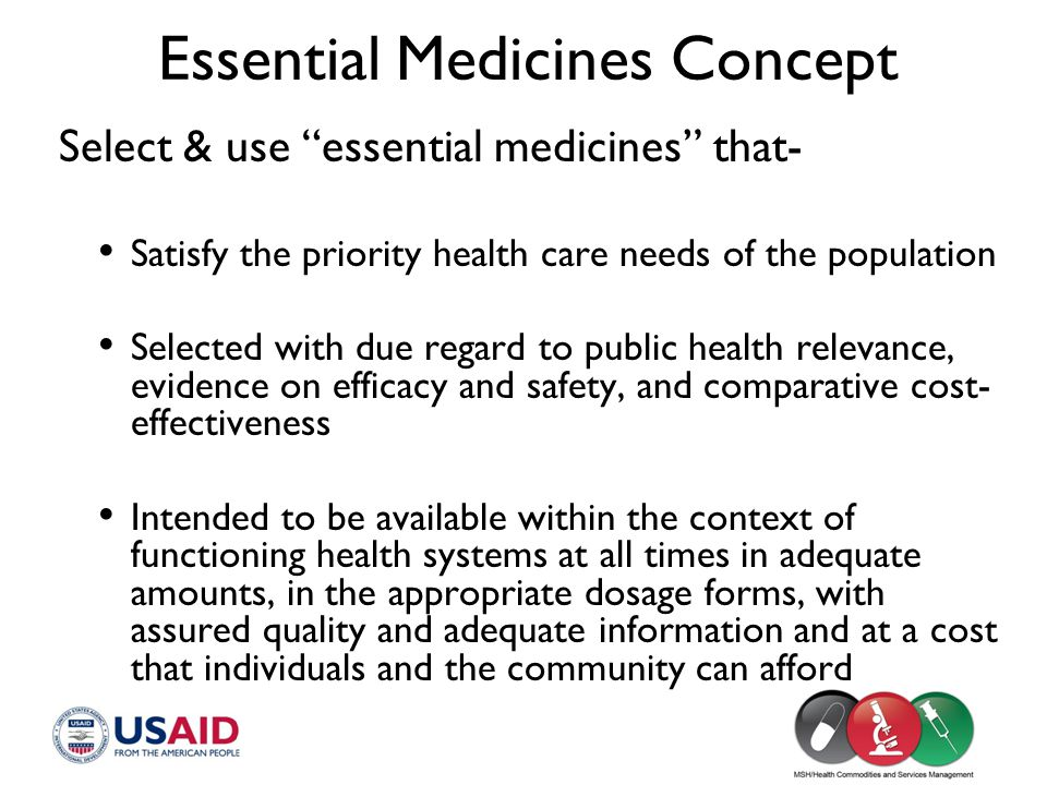 """Essential Medicines Concept Select & use """"essential medicines"""" that- Satisfy the priority health care needs of the population Selected with due regard"""