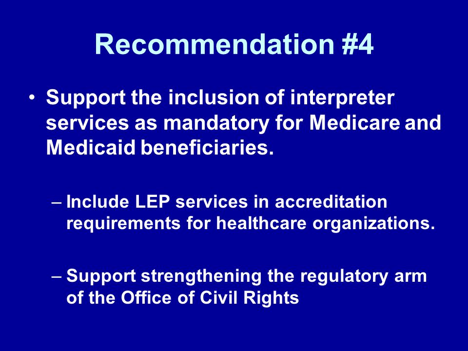 Recommendation #4 Support the inclusion of interpreter services as mandatory for Medicare and Medicaid beneficiaries.