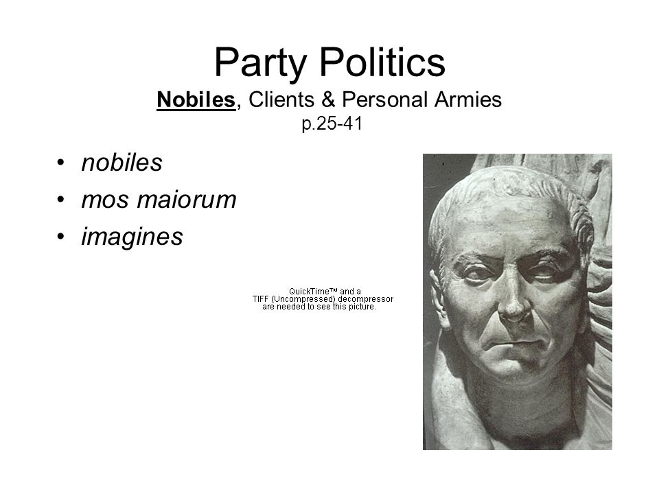 Party Politics Nobiles, Clients & Personal Armies p.25-41 nobiles mos maiorum imagines