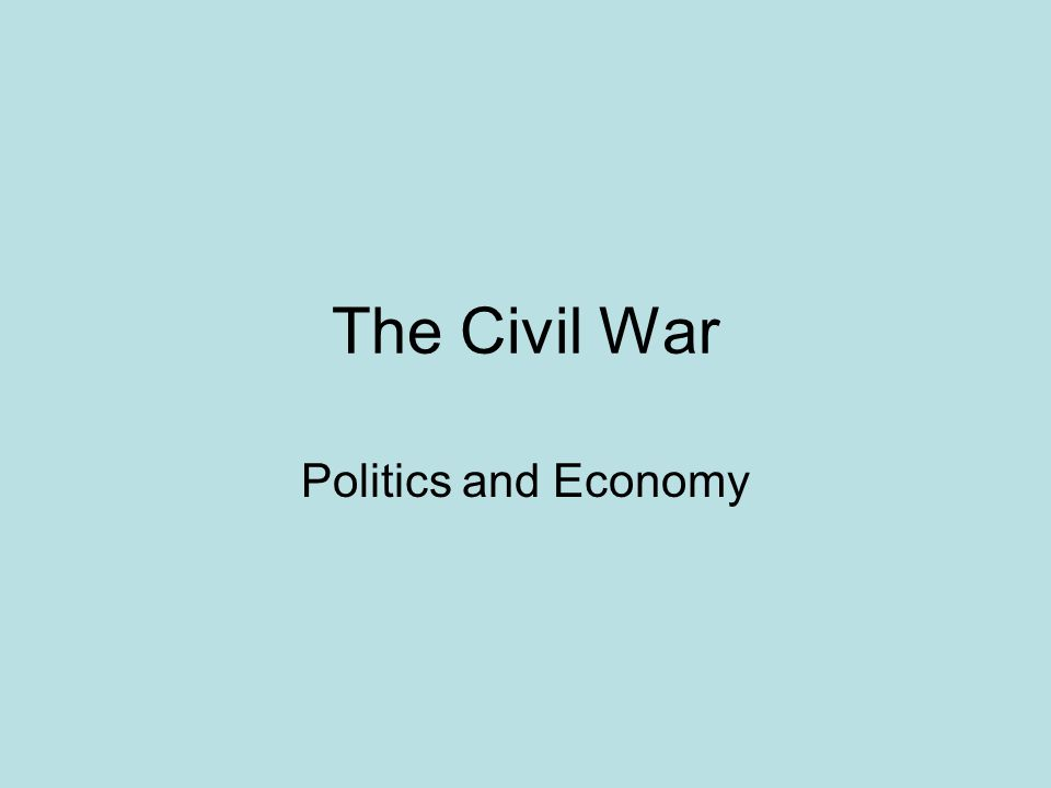 The Civil War Politics and Economy