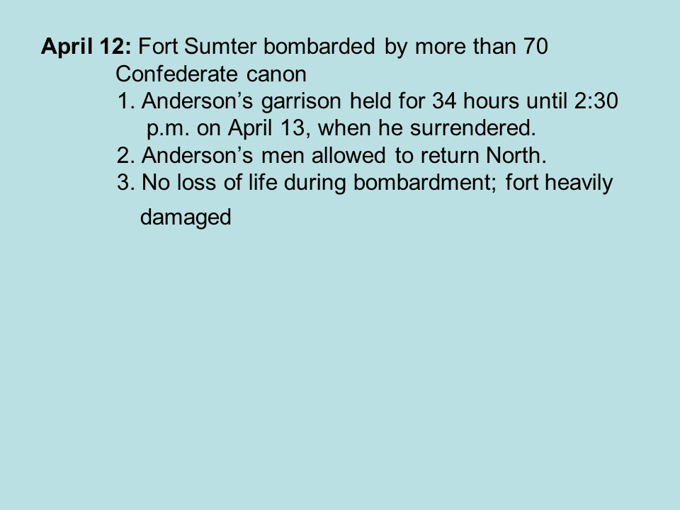 April 12: Fort Sumter bombarded by more than 70 Confederate canon 1.