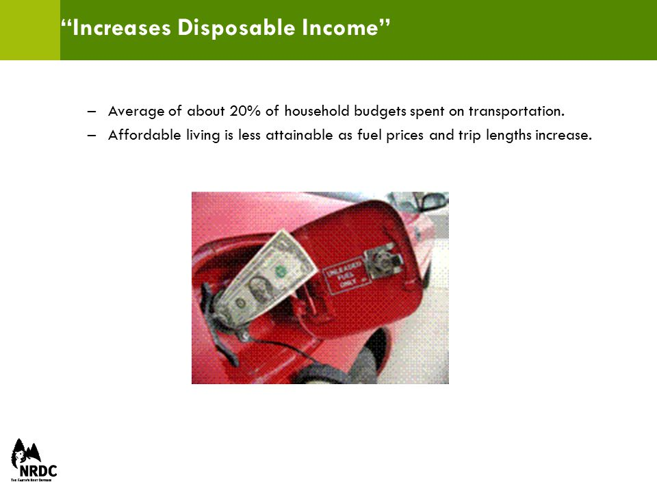 Increases Disposable Income –Average of about 20% of household budgets spent on transportation.
