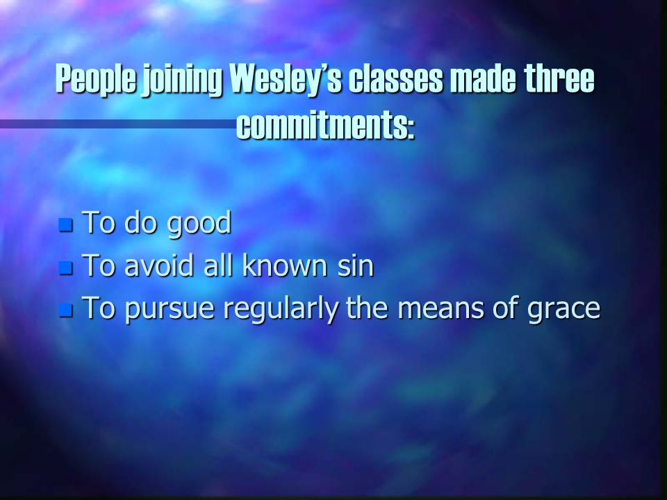 Wesley's Classes Should be understood by their agenda They were not like small groups we are familiar with