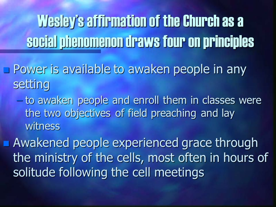 Wesley's Goals n His means of doing this was through his classes n He hypothesized that the good fruit in the church would emerge when God's people met together in small house churches and classes as the early church did Wesley sought to return to the love, faith, hope, courage, and vision, of the Apostolic church