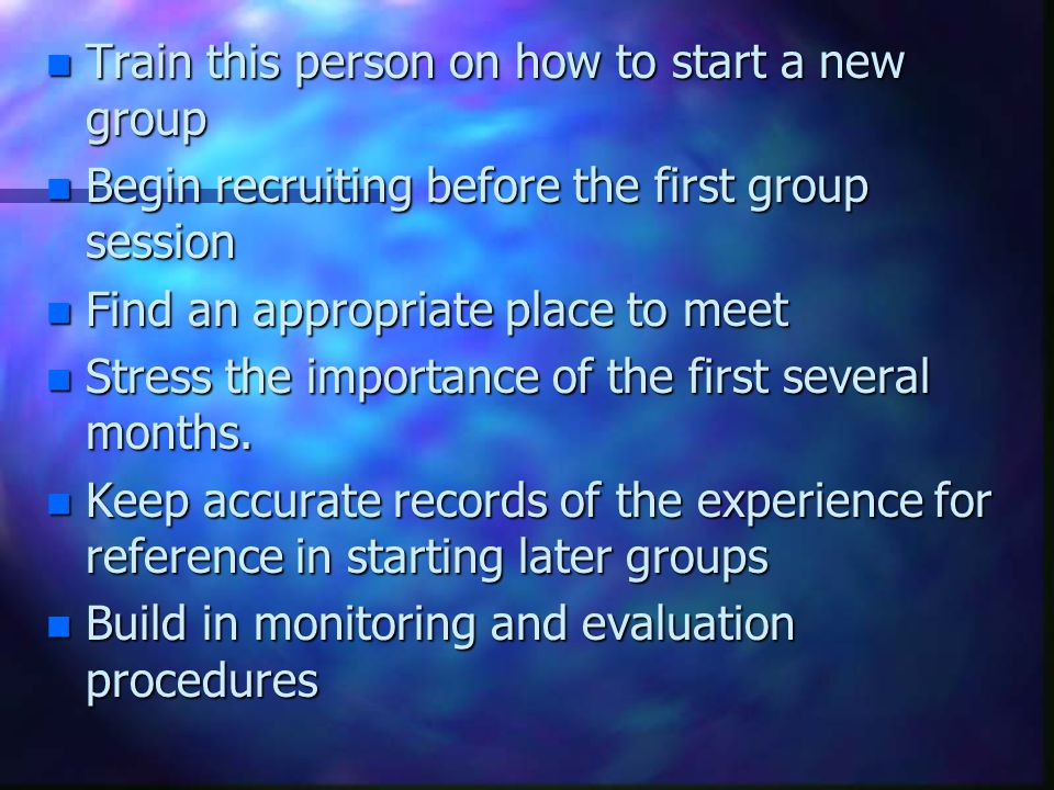 Nine steps to starting new groups within the church n Define the target group of people n Research the target audience and the ministry that would respond to their needs n Find a committed lay person willing to be involved in the group.