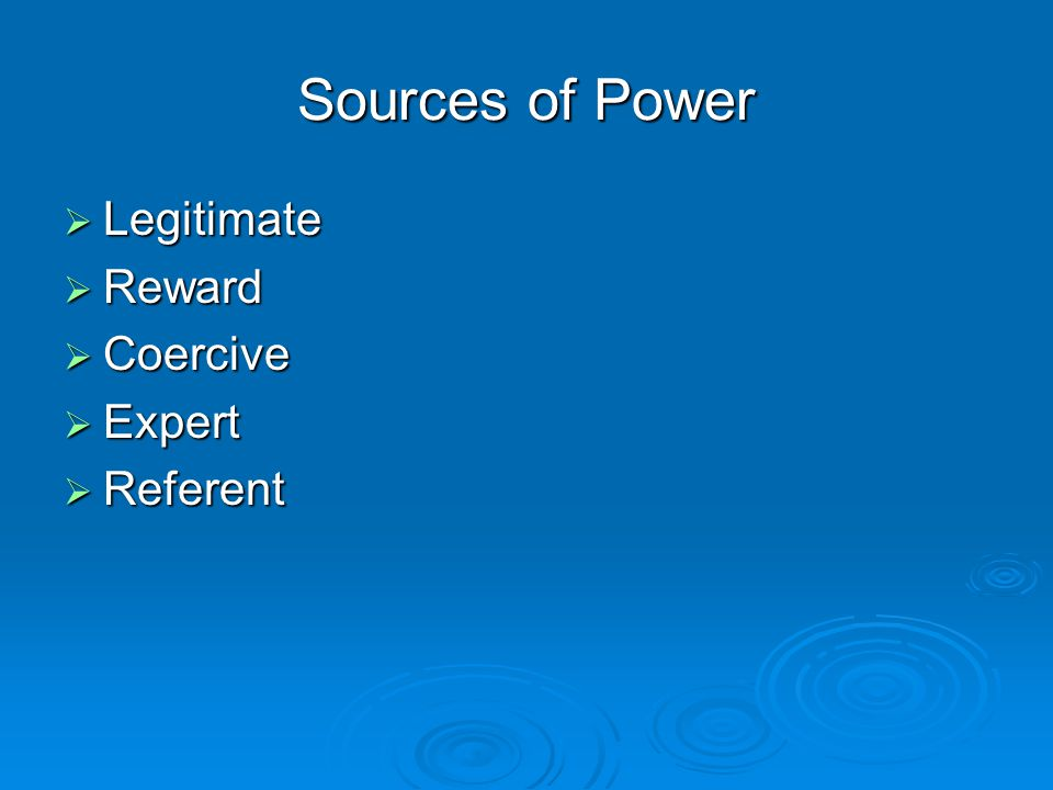 Sources of Power  Legitimate  Reward  Coercive  Expert  Referent