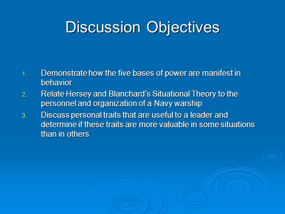 Discussion Objectives 1. Demonstrate how the five bases of power are manifest in behavior 2.