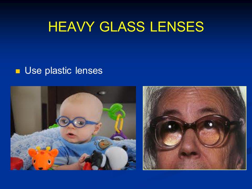 HEAVY GLASS LENSES Use plastic lenses