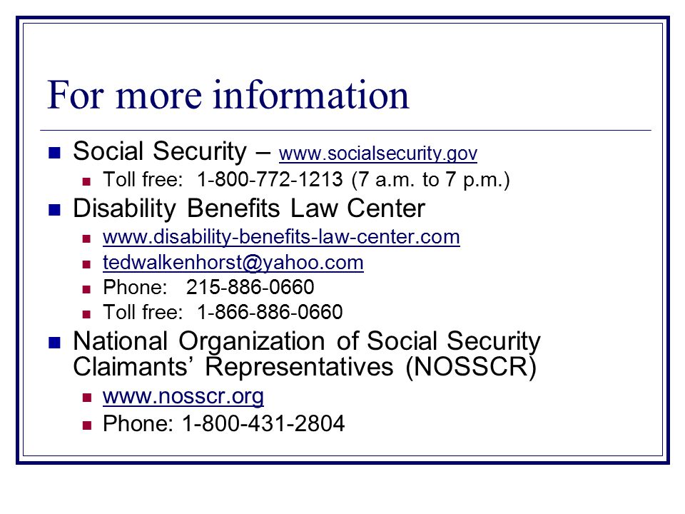 For more information Social Security – www.socialsecurity.gov www.socialsecurity.gov Toll free: 1-800-772-1213 (7 a.m.