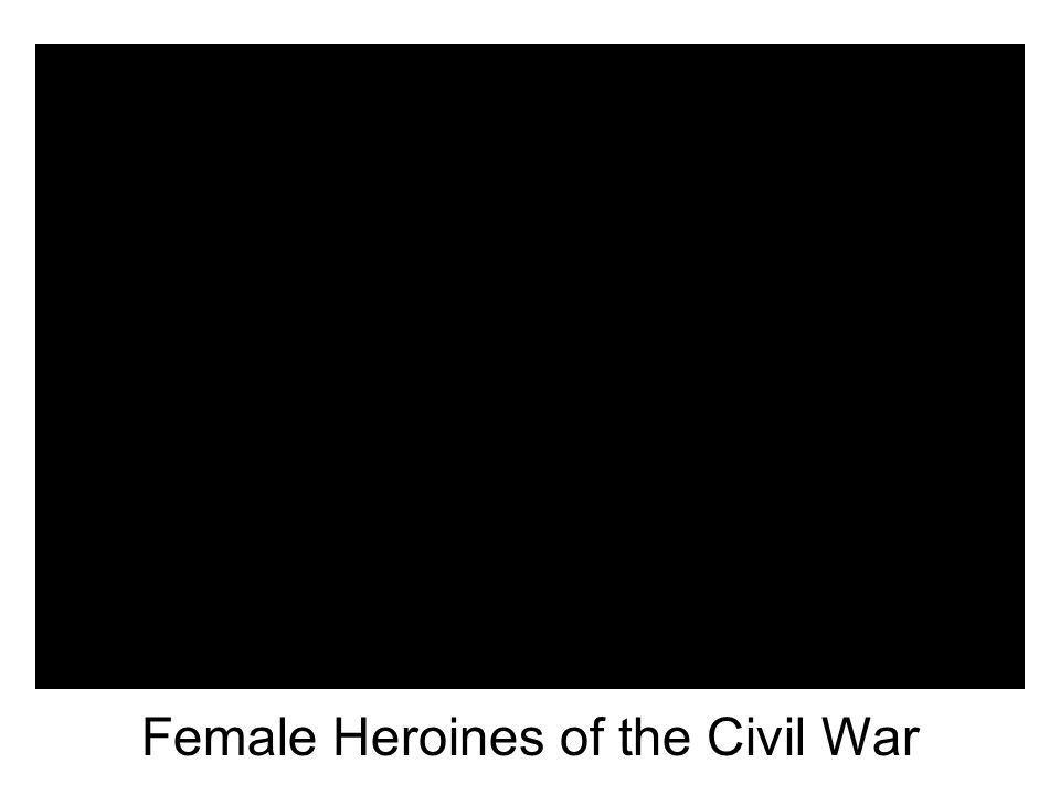 The armies weren't all-male Hundreds of women on both sides pulled a Mulan, assuming male identities and appearances so that they might fight for their respective nations.
